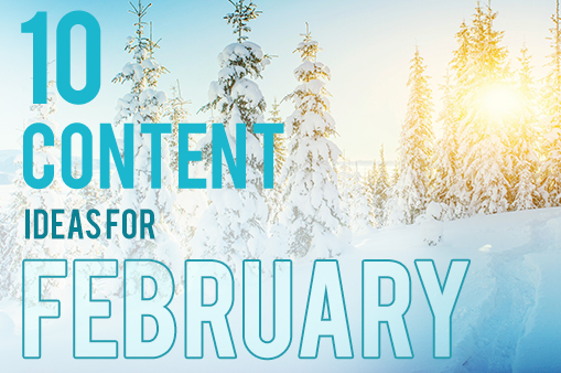 10 content ideas for february