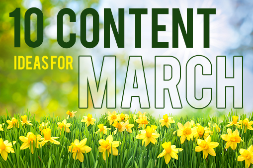 10 content ideas for March